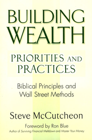 Building Wealth -Priorities and Practices: Building Principles and Wall Street Methods  -     By: Steve McCutcheon