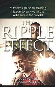 The Ripple Effect: A Father's Guide to Training his Son to Survive in the Wild and in the World  -     By: Todd Freiwald, Shawn McQuaid