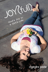 Joy[Full]: God's Joy in a Girl's Life  -              By: Chandra Peele
