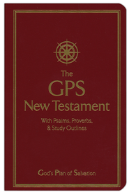 The GPS (God's Plan of Salvation) New Testament with Psalms, Proverbs & Study Outlines  -     Edited By: Arlin Schrock