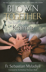 Blown Together: The Trials and Miracles of Katrina  -     By: Sebastian Myladiyil