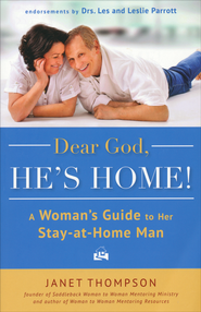 Dear God, He's Home! A Woman's Guide to Her Stay-at-Home Man  -              By: Janet Thompson