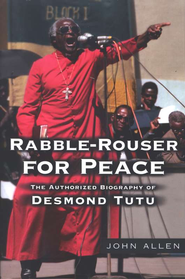 Rabble Rouser for Peace: The Authorized Biography of Desmond Tutu  -     By: John Allen