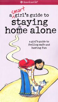 A Smart Girl's Guide to Staying Home Alone   -              By: Dottie Raymer
