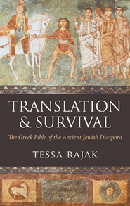 Translation and Survival: The Greek Bible of the Ancient Jewish Diaspora  -     By: Tessa Rajak
