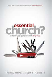 Essential Church: Reclaiming a Generation of Dropouts - eBook  -     By: Thom S. Rainer