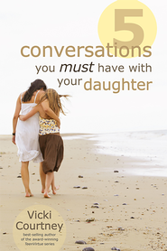 Five Conversations You Must Have with Your Dauther - eBook  -     By: Vicki Courtney