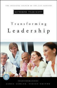 Transforming Leadership  -              Edited By: James Lemler                   By: Katherine Tyler Scott