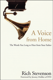 A Voice from Home: The Words You Long to Hear from Your Father  -              By: Richard M. Stevenson