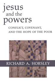 Jesus and the Powers: Conflict, Covenant, and the Hope of the Poor  -     By: Richard Horsley