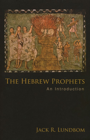 The Hebrew Prophets: An Introduction  -     By: Jack Lundbom