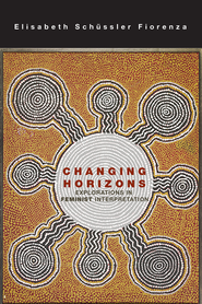 Changing Horizons: Explorations in Feminist Interpretation  -              By: Elisabeth Schussler Fiorenza