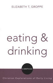 Eating and Drinking  -     By: Elizabeth Groppe