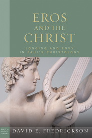 Eros and the Christ: Longing and Envy in Paul's Christology  -              By: David E. Fredrickson