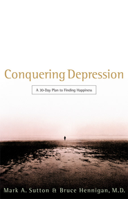 Conquering Depression: A 30-Day Plan to Finding Happiness - eBook  -     By: Mark Sutton, Bruce Henningan