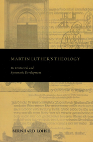 Martin Luther's Theology: Its Historical and Systematic Development  -     By: Bernhard Lohse