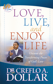 Love, Live, and Enjoy Live  -     By: Dr. Creflo A. Dollar