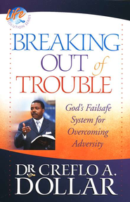 Breaking Out of Trouble: God's Failsafe System for Overcoming Adversity  -     By: Dr. Creflo A. Dollar