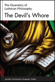 The Devil's Whore: Reason and Philosophy in the Lutheran Tradition  -     By: Jennifer Hockenbery Dragseth