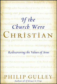 If the Church Were Christian: Rediscovering the Values of Jesus  -     By: Philip Gulley