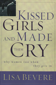 Kissed the Girls and Made Them Cry:  Why Women Lose When We Give In  -     By: Lisa Bevere