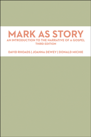 Mark as Story: An Introduction to the Narrative of a Gospel  -              By: David Rhoads, Joanna Dewey, Donald Michie