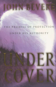 Under Cover: The Promise of Protection Under His Authority  -              By: John Bevere