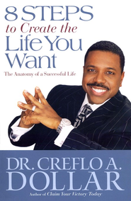 8 Steps to Create the Life You Want: The Anatomy of a Successful Life  -     By: Dr. Creflo A. Dollar