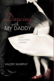 Dancing with My Daddy: Every Daughter's Journey  -