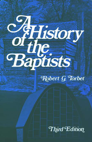 A History of the Baptists  -     By: Robert Torbet