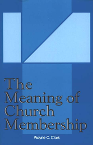 The Meaning of Church Membership    -     By: Wayne Clark