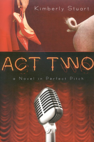 Act Two: A Novel with Perfect Pitch  -     By: Kimberly Stuart