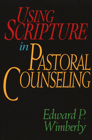 Using Scripture in Pastoral Counseling   -     By: Edward P. Wimberly