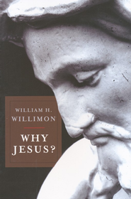 Why Jesus?  -     By: William H. Willimon