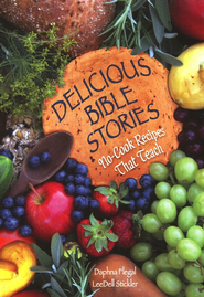Delicious Bible Stories: No-Cook Recipes That Teach  -     By: Daphna Flegal, LeeDell Stickler