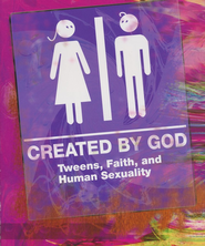 Created by God: Tweens, Faith, and Human Sexuality Student Book  -