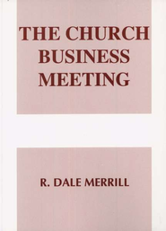 The Church Business Meeting    -     By: R. Dale Merrill