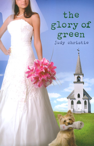 The Glory of Green, Green Series #3   -              By: Judy Christie