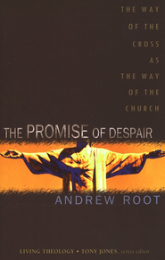 The Promise of Despair: The Way of the Cross As the Way of the Church  -     By: Andrew Root