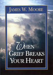When Grief Breaks Your Heart   -     By: James W. Moore