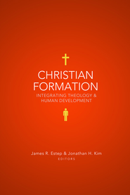Christian Formation: Integrating Theology - eBook  -     By: James R. Estep, Jonathan H. Kim