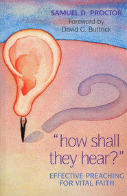 How Shall They Hear: Effective Preaching for Vital Faith  -     By: Samuel D. Proctor