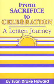 From Sacrifice to Celebration: A Lenten Journey  -     By: Evan Howard