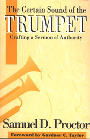 Certain Sound of the Trumpet: Crafting a Sermon of  Authority  -              By: Samuel D. Proctor