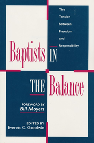 Baptists in the Balance: The Tension Between Freedom &  Responsibility  -     By: Everett C. Goodwin