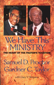 We Have This Ministry: The Heart of the Pastor's  Vocation  -     By: Samuel D. Proctor, Gardner C. Taylor