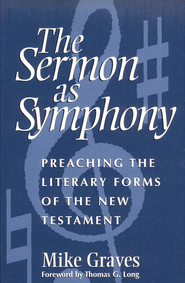 The Sermon As Symphony: Preaching the Literary Forms  of the New Testament   -     By: Mike Graves