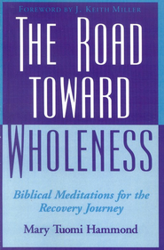 The Road Toward Wholeness: Biblical Meditations for the Recovery Journey   -     By: Mary Hammond