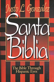 Santa Biblia: The Bible Through Hispanic    -     By: Justo L. Gonzalez