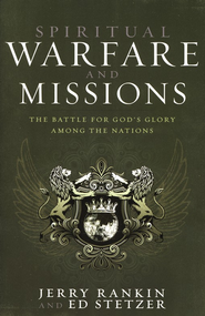 Spiritual Warfare and Missions: The Battle for God's Glory Among the Nations - eBook  -     By: Jerry Rankin, Ed Stetzer
